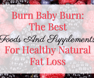 The Best Foods And Supplements For Healthy Natural Fat Loss